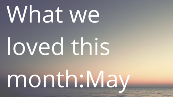 What we loved this month-April-2