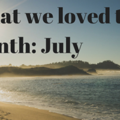 What we loved this month- July